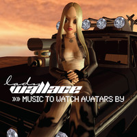 Lady Wallace - Music to Watch Avatars By