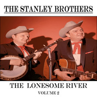 The Stanley Brothers - The Lonesome River, Vol. 2