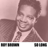 Roy Brown - So Long