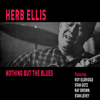 Herb Ellis - Nothing but the Blues (feat. Stan Getz, Roy Eldridge, Ray Brown & Stan Levey) [Bonus Track Version]