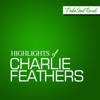Charlie Feathers - Highlights Of Charlie Feathers
