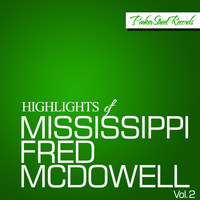 Mississippi Fred McDowell - Highlights Of Mississippi Fred McDowell, Vol. 2