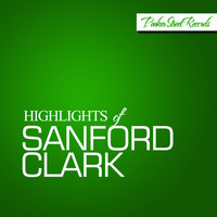 Sanford Clark - Highlights Of Sanford Clark