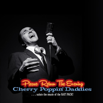 Cherry Poppin' Daddies - Please Return the Evening - Cherry Poppin' Daddies Salute the Music of the Rat Pack