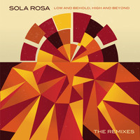 Sola Rosa - The Remixes (Low and Behold, High and Beyond)