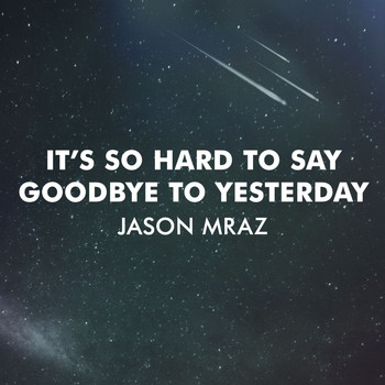 Jason Mraz - It's So Hard To Say Goodbye To Yesterday