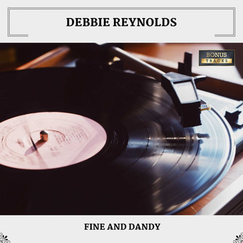 Debbie Reynolds - Fine And Dandy (with Bonus Tracks)
