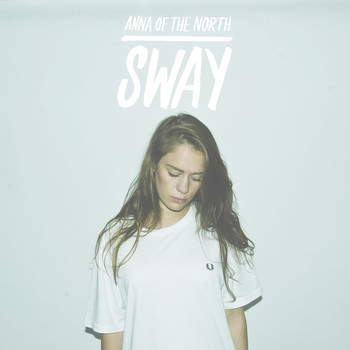 Anna Of The North - Sway