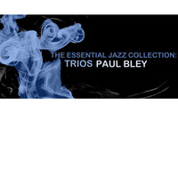 Paul Bley - The Essential Jazz Collection: Trios