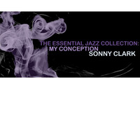 Sonny Clark - The Essential Jazz Collection: My Conception