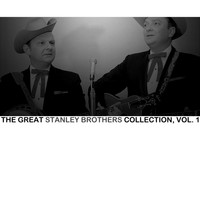 The Stanley Brothers - The Great Stanley Brothers Collection, Vol. 1