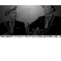 The Stanley Brothers - The Great Stanley Brothers Collection, Vol. 8