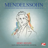 Felix Mendelssohn - Mendelssohn: Concerto for Violin and Orchestra in E Minor, Op. 64 (Digitally Remastered)