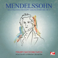 Felix Mendelssohn - Mendelssohn: Sea, Stillness and Happy Sailing Overture, Op. 27 (Digitally Remastered)