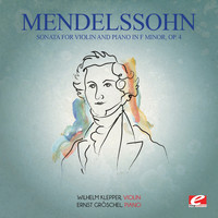 Felix Mendelssohn - Mendelssohn: Sonata for Violin and Piano in F Minor, Op. 4 (Digitally Remastered)
