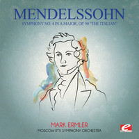 "Felix Mendelssohn - Mendelssohn: Symphony No. 4 in A Major, Op. 90 ""The Italian"" (Digitally Remastered)"