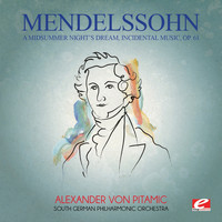 Felix Mendelssohn - Mendelssohn: A Midsummer Night's Dream, Incidental Music, Op. 61 (Digitally Remastered)