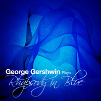 George Gershwin - George Gershwin Plays... Rhapsody in Blue - Single