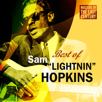 "Sam ""Lightnin'"" Hopkins - Masters Of The Last Century: Best of Sam ""Lightnin'"" Hopkins"