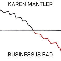 Karen Mantler - Business Is Bad
