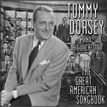 Tommy Dorsey & His Orchestra - The Great American Songbook