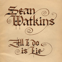 Sean Watkins - All I Do is Lie