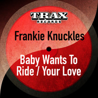 Frankie Knuckles - Baby Wants to Ride / Your Love (Remastered)