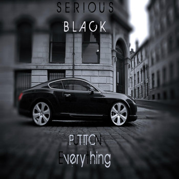 Serious Black - Put It On Everything