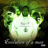 Royal-T - Evolution of a Man