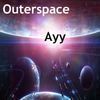 Ayy by Outerspace