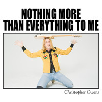 Christopher Owens - Nothing More Than Everything To Me