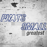 Phats & Small - Greatest - Phats & Small