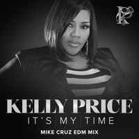 Kelly Price - It's My Time (Mike Cruz EDM Mix)