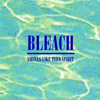 Bleach - Smells Like Teen Spirit