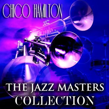 Chico Hamilton - The Jazz Masters Collection
