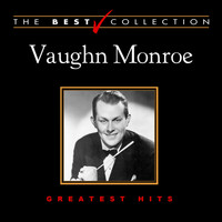 Vaughn Monroe - The Best Collection: Vaughn Monroe