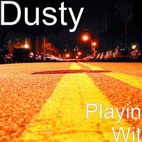 Dusty - Playin Wit