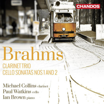 Michael Collins / Paul Watkins / Ian Brown - Brahms: Clarinet Trio, Cello Sonatas Nos. 1 & 2