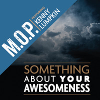 M.O.P. - Something About Your Awesomeness (feat. Kenny Lumpkin)