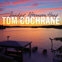 Tom Cochrane - Sunday Afternoon Hang