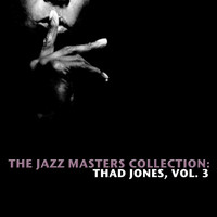Thad Jones - The Jazz Masters Collection: Thad Jones, Vol. 3