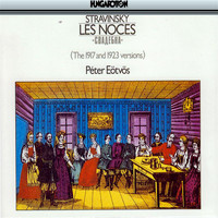 Peter Eotvos - Stravinsky: Les Noces (1917 and 1923 Versions)