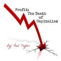 Paul Taylor - Profit: The Death of Capitalism