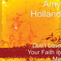 Amy Holland - Don't Lose Your Faith in Me