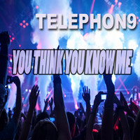 Telephon9 - You Think You Know Me