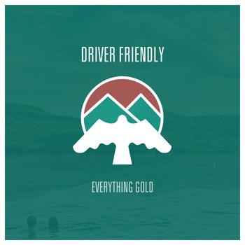 Driver Friendly - Everything Gold - Single
