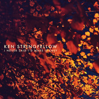 Ken Stringfellow - I Never Said I'd Make It Easy
