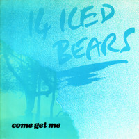 14 Iced Bears - Come Get Me