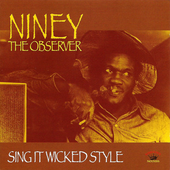 Niney the Observer - Sing It Wicked Style