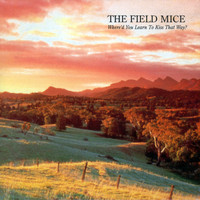 The Field Mice - Where'd You Learn To Kiss That Way?
